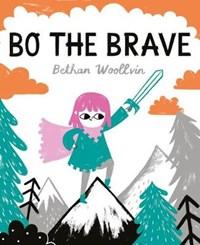 Bo the Brave   Bethan Woollvin  