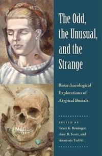 The Odd, the Unusual, and the Strange | Tracy K. Betsinger ; Amy B. Scott ; Anastasia Tsaliki |