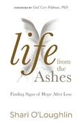 Life from the Ashes   Shari O'loughlin  