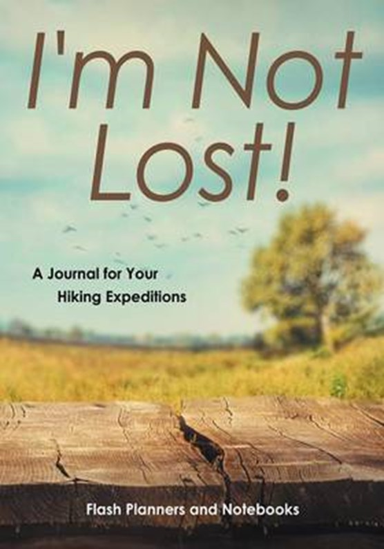 I'm Not Lost! a Journal for Your Hiking Expeditions