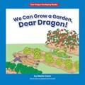 We Can Grow a Garden, Dear Dragon! | Marla Conn |