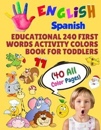 English Spanish Educational 240 First Words Activity Colors Book for Toddlers (40 All Color Pages): New childrens learning cards for preschool kinderg | Modern School Learning |