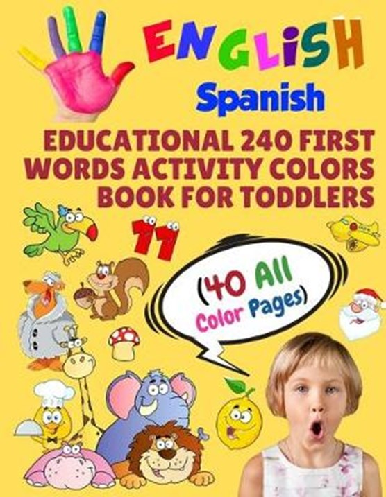 English Spanish Educational 240 First Words Activity Colors Book for Toddlers (40 All Color Pages): New childrens learning cards for preschool kinderg