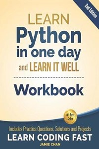 Python Workbook: Learn Python in one day and Learn It Well (Workbook with Questions, Solutions and Projects)   Jamie Chan  