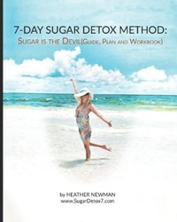 Sugar is the Devil: 7-Day Sugar Detox Guide: Break the Sugar Addiction in this 7-Day Method: Lose Weight: Eat Clean | Heather Newman |