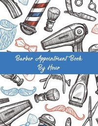 Barber Appointment Book By Hour: Barbershop Undated 52-Week Hourly Schedule Calendar | Sharon a. Fujita |