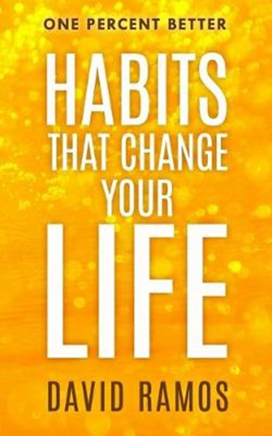 Habits That Change Your Life: Discover The Habits Successful People Have To Stop Procrastinating, Inspire Creativity, And Increase Your Happiness