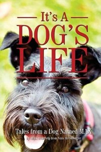 It's a Dogs Life: Tales from a dog named Max   Nina Hershberger  