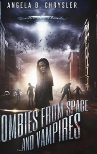Zombies From Space, And Vampires | Angela B Chrysler |