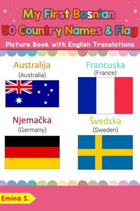 My First Bosnian 50 Country Names & Flags Picture Book with English Translations