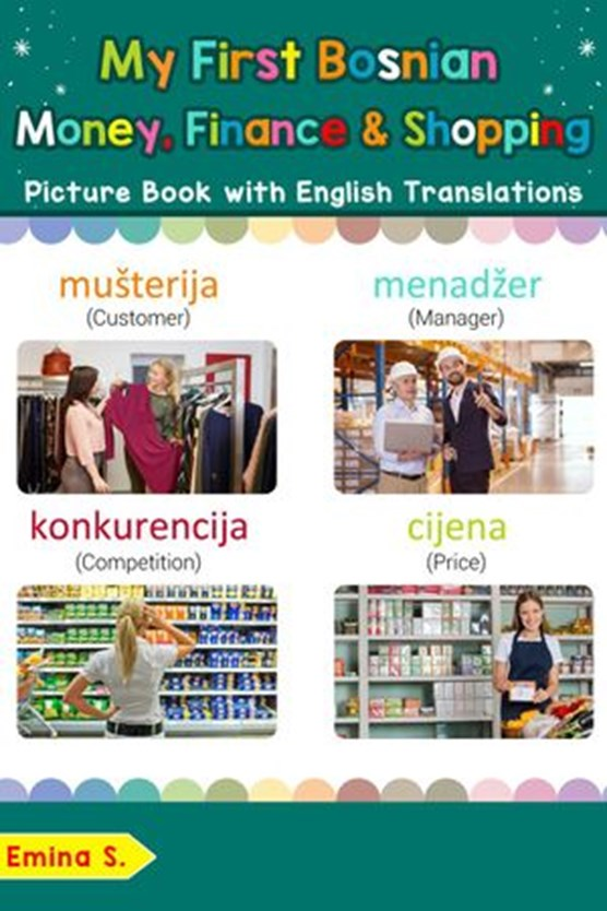 My First Bosnian Money, Finance & Shopping Picture Book with English Translations