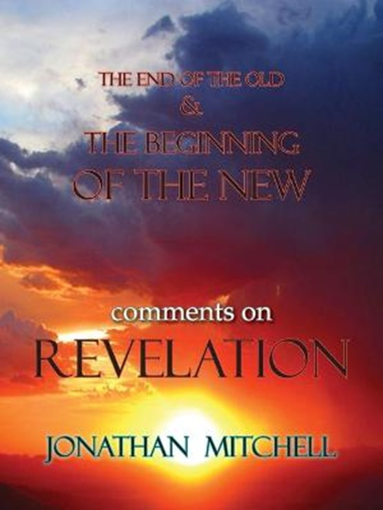 The End of the Old and the Beginning of the New, Comments on Revelation