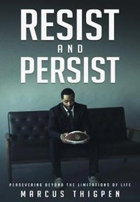 Resist and Persist: Persevering Beyond the Limitations of Life | Marcus Thigpen |