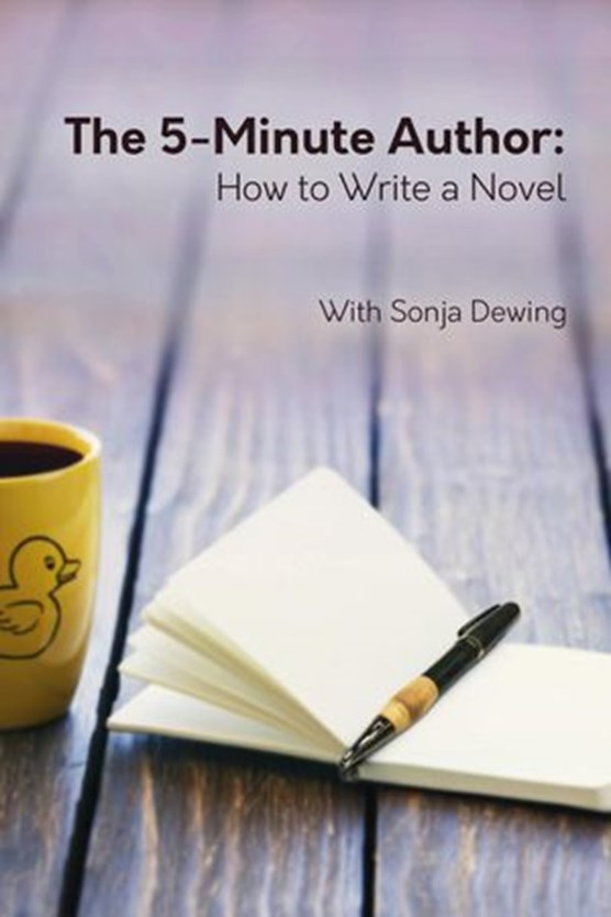 The 5 Minute Author: How to Write a Novel