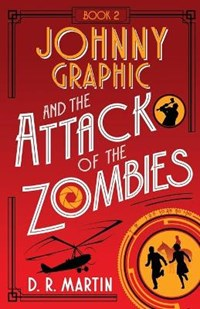 Johnny Graphic and the Attack of the Zombies   D R Martin  