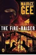 The Fire-Raiser   Maurice Gee  