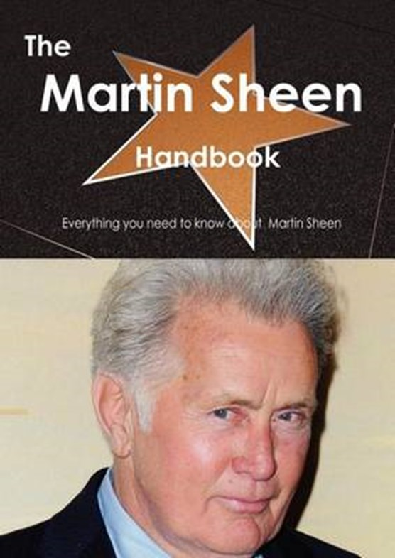 The Martin Sheen Handbook - Everything You Need to Know about Martin Sheen