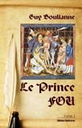 Le Prince Fou (tome 1)   Guy Boulianne  