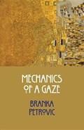 Mechanics of a Gaze   Branka Petrovic  