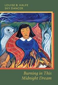 Burning in This Midnight Dream | Louise Bernice Halfe |