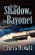 In the Shadow of the Bayonet   Chris Boult  