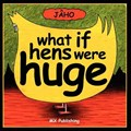What If Hens Were Huge? | Jacho |