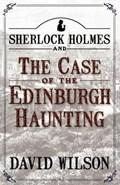 Sherlock Holmes and the Case of the Edinburgh Haunting   David Wilson  