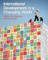 International Development in a Changing World | Butcher, Dr. Melissa (lecturer in Geography, The Open University) ; Papaioannou, Dr. Theo, Ba, Ma, Dphil (senior Lecturer in Innovation and Politics of Development, The Open University) |