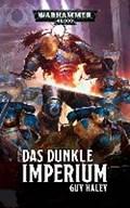 Haley, G: Warhammer 40.000 - Das dunkle Imperium   Haley, Guy ; Friemann-Kleinow, David  