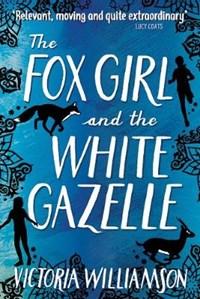 The Fox Girl and the White Gazelle | Victoria Williamson |