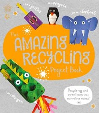 The Amazing Recycling Project Book | Sara Stanford |