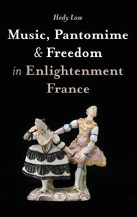 Music, Pantomime and Freedom in Enlightenment France | Hedy (royalty Account) Law |