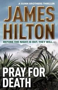 Pray for Death (a Gunn Brothers Thriller) | James Hilton |