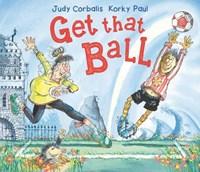 Get That Ball! | Judy Corbalis ; Korky Paul |