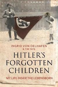 Hitler's Forgotten Children | Ingrid von Oelhafen ; Tim Tate |