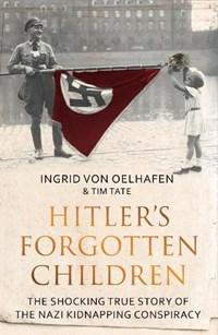 Hitler's Forgotten Children | Oelhafen, Ingrid von ; Tate, Tim |
