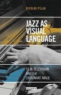 Jazz as Visual Language | Pillai, Nicolas (birmingham City University, Uk) |