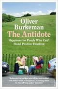 The Antidote   Oliver Burkeman  