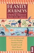 Beastly Journeys   Scott, Jonathan ; Attenborough, David ; Durrell, Gerald ; Murphy, Dervla  
