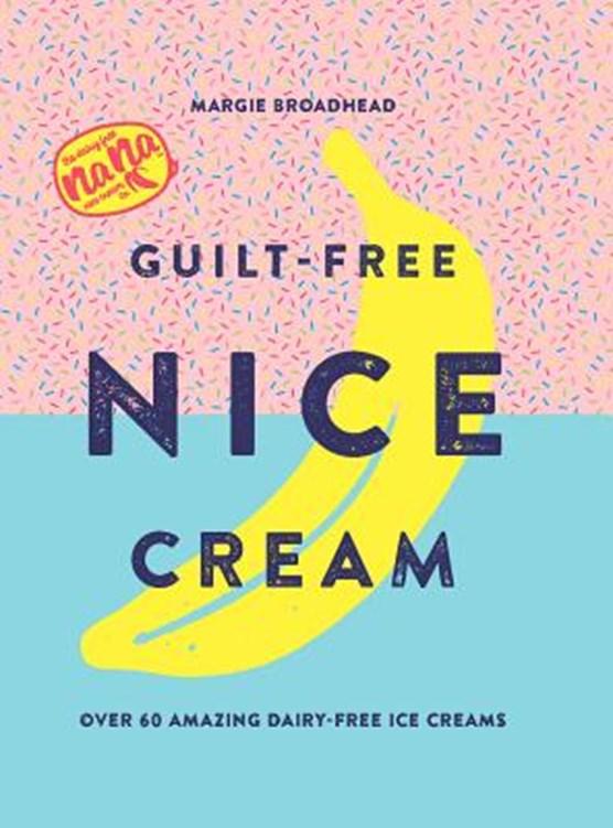 Guilt-free nice cream : over 70 amazing dairy-free ice creams