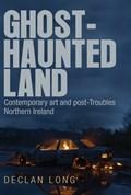 Ghost-Haunted Land   Declan Long  
