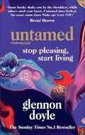 Untamed: stop pleasing, start living   Glennon Doyle  