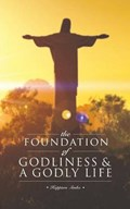 The Foundation of Godliness & A Godly Life | Happiers Simbo |