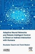 Adaptive Neural Networks and Robot Intelligent Control in Direct or Indirect Interaction with Humans | Daachi, Boubaker (professor, University Paris-8, France) ; Madani, Tarek (lecturer, University Paris Est Creteil, France) |