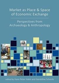 Market as Place and Space of Economic Exchange | Hahn, Hans Peter ; Schmitz, Geraldine |