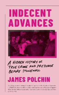 Indecent Advances | James Polchin |