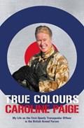 True Colours   Caroline Paige  