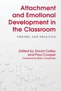 Attachment and Emotional Development in the Classroom | Colley, David ; Cooper, Paul |