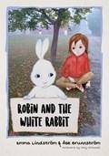Robin and the White Rabbit   Brunnstroem, Ase ; Lindstroem, Emma  