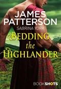 Bedding the Highlander   James Patterson ; Sabrina York  